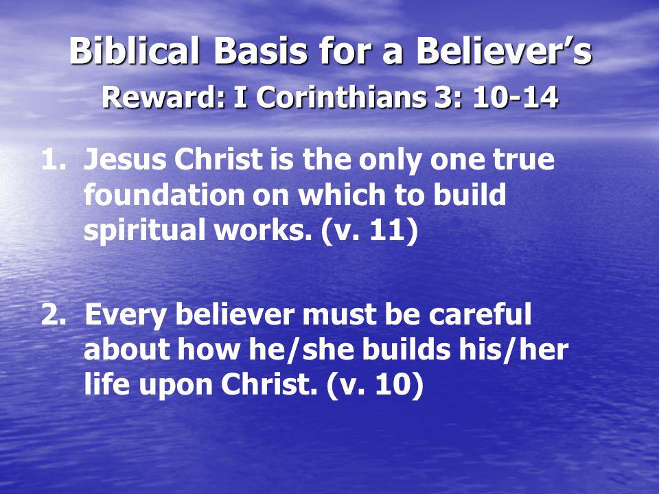 Biblical Basis for a Believer's Reward: I Corinthians 3: 10-14 1.