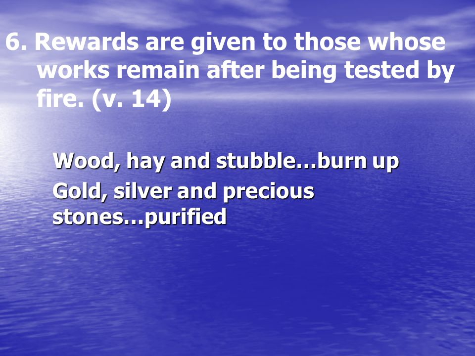 6. Rewards are given to those whose works remain after being tested by fire.
