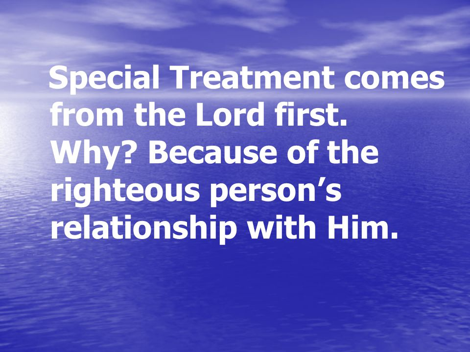 Special Treatment comes from the Lord first. Why.