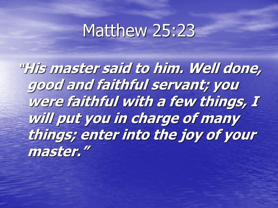 Matthew 25:23 His master said to him.