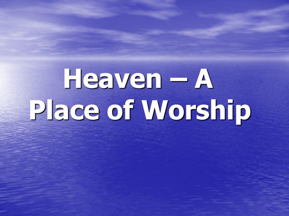 Heaven – A Place of Worship Heaven – A Place of Worship