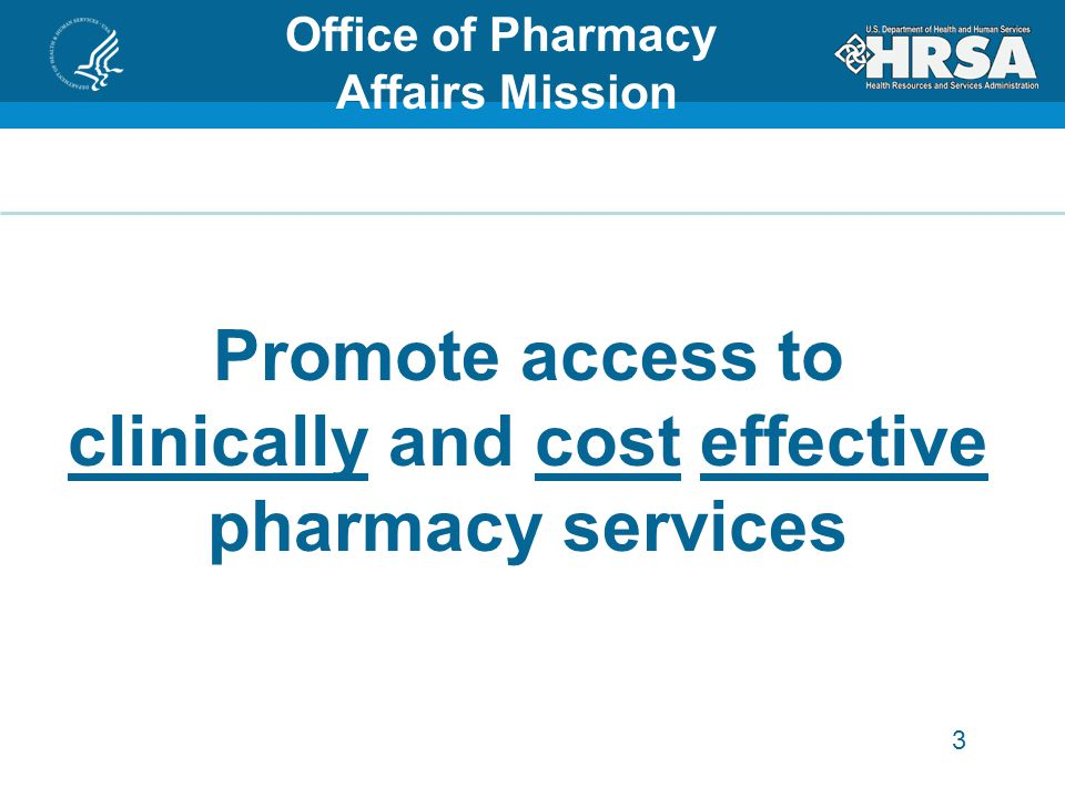 3 Promote access to clinically and cost effective pharmacy services Office of Pharmacy Affairs Mission