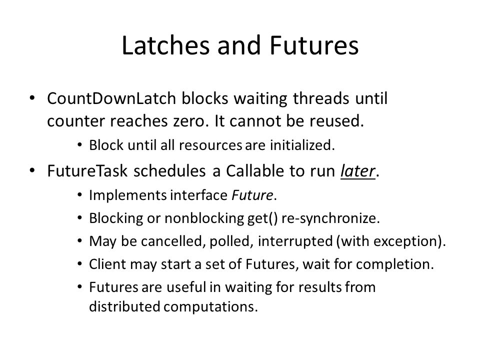 Latches and Futures CountDownLatch blocks waiting threads until counter reaches zero.