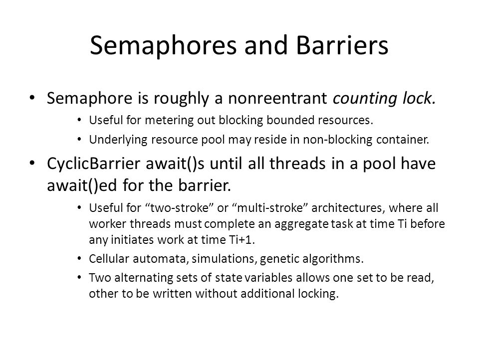 Semaphores and Barriers Semaphore is roughly a nonreentrant counting lock.