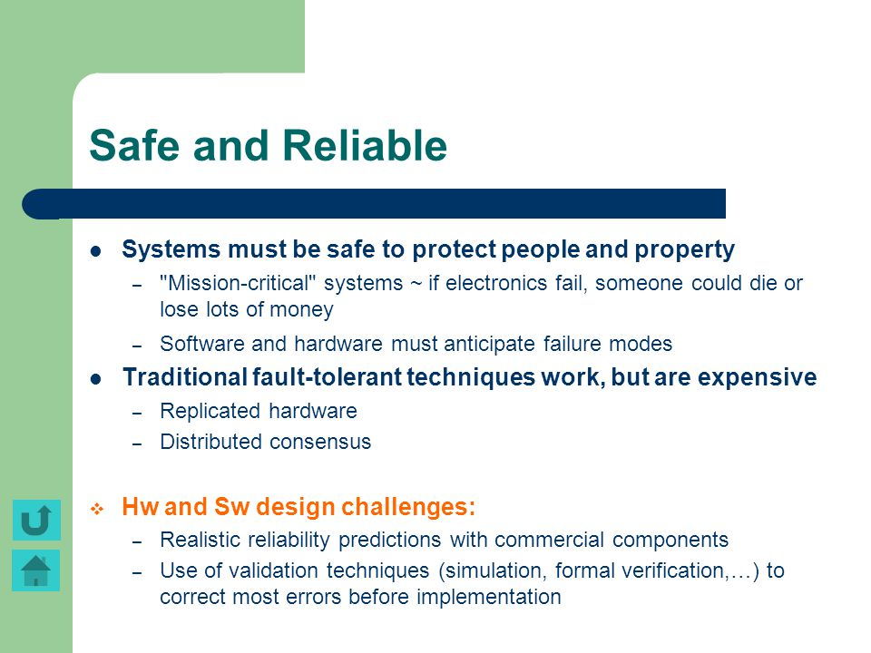 Safe and Reliable Systems must be safe to protect people and property –