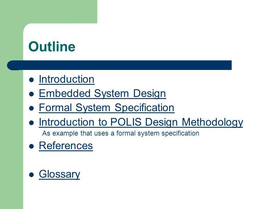 Outline Introduction Embedded System Design Formal System Specification Introduction to POLIS Design Methodology As example that uses a formal system