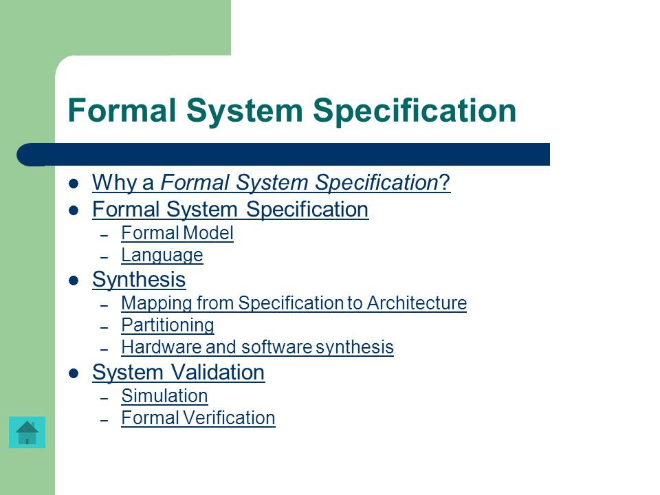 Formal System Specification Why a Formal System Specification? Why a Formal System Specification? Formal System Specification – Formal Model Formal Mo
