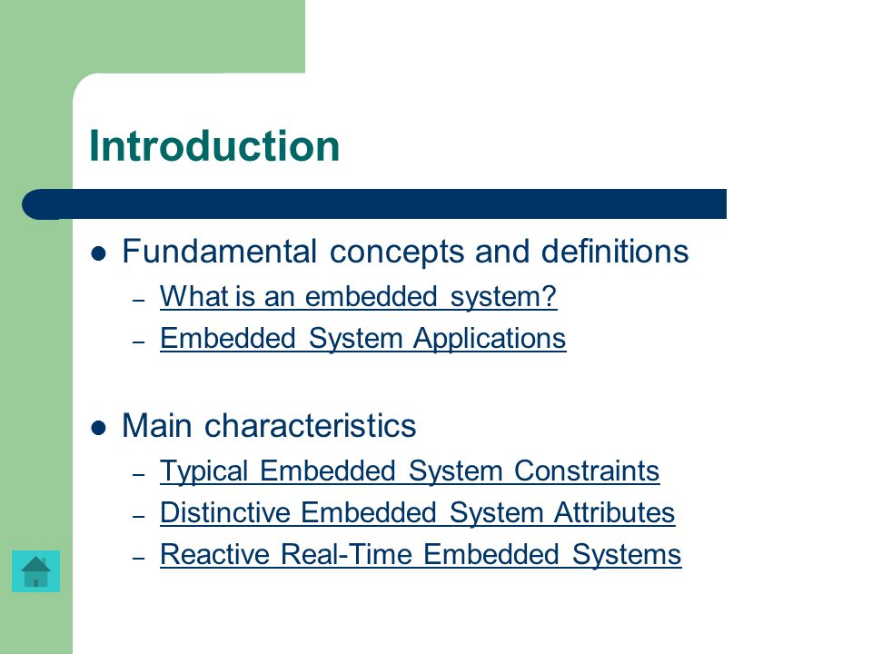 Introduction Fundamental concepts and definitions – What is an embedded system? What is an embedded system? – Embedded System Applications Embedded Sy