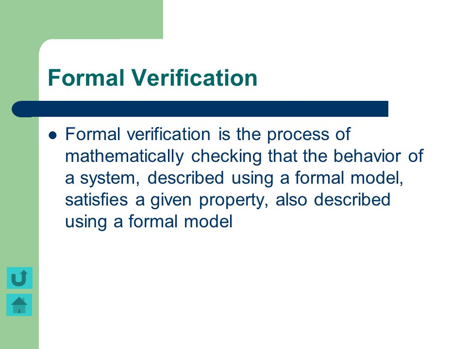 Formal Verification Formal verification is the process of mathematically checking that the behavior of a system, described using a formal model, satis