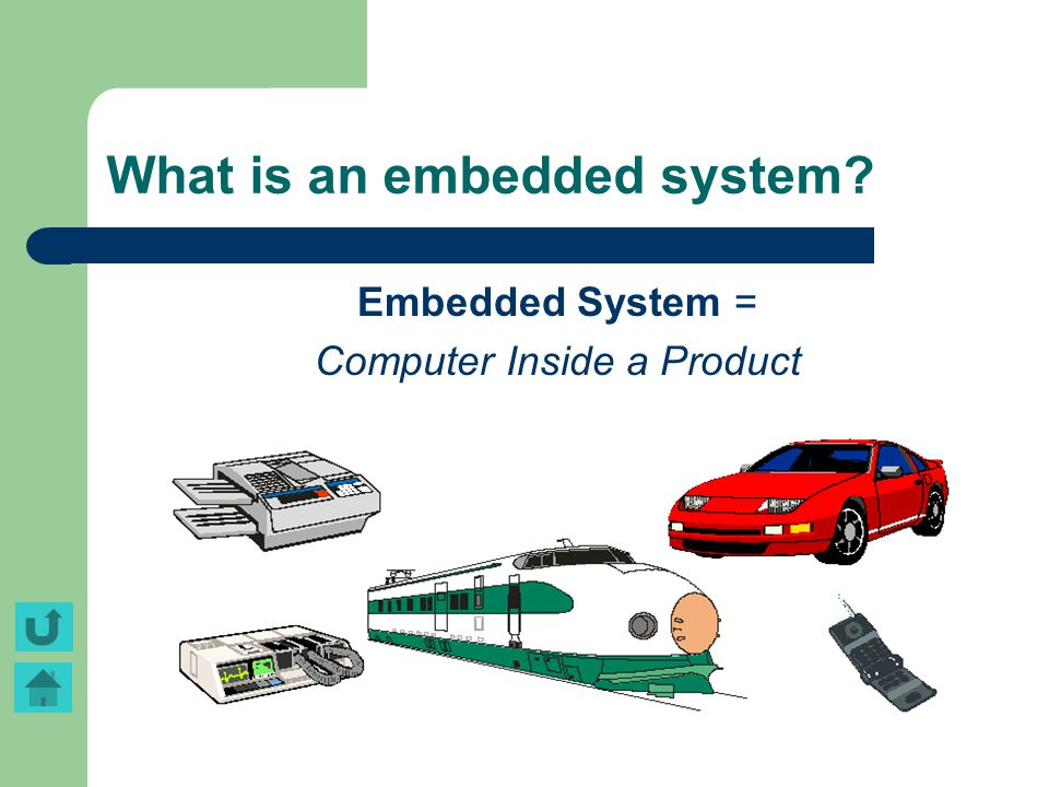 What is an embedded system? Embedded System = Computer Inside a Product