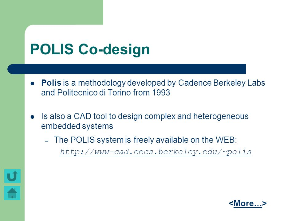 POLIS Co-design Polis is a methodology developed by Cadence Berkeley Labs and Politecnico di Torino from 1993 Is also a CAD tool to design complex and