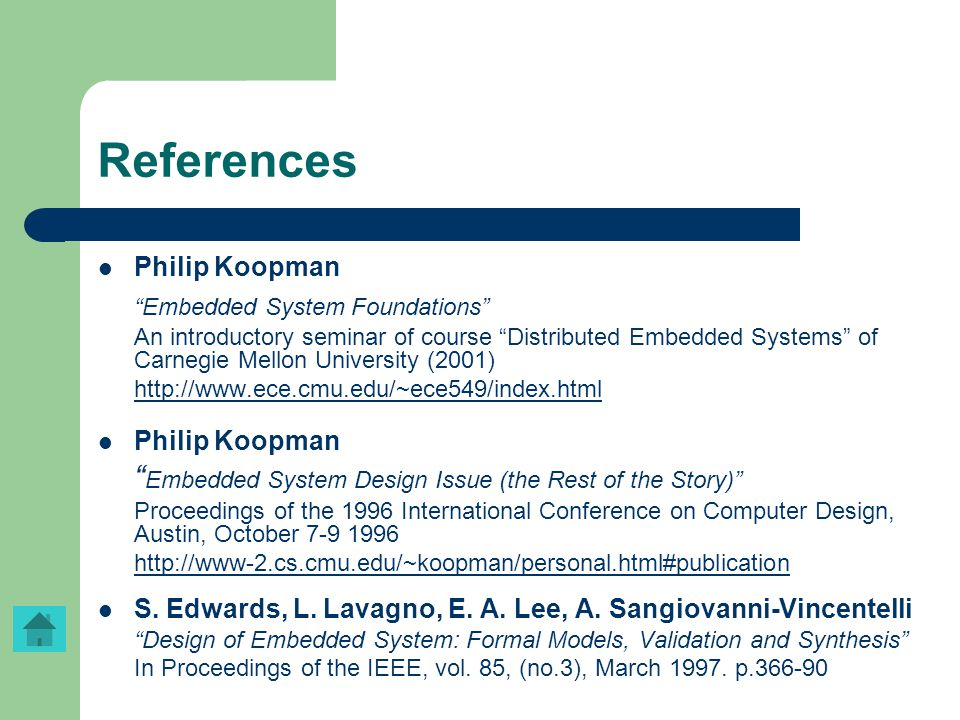 """References Philip Koopman """"Embedded System Foundations"""" An introductory seminar of course """"Distributed Embedded Systems"""" of Carnegie Mellon University"""