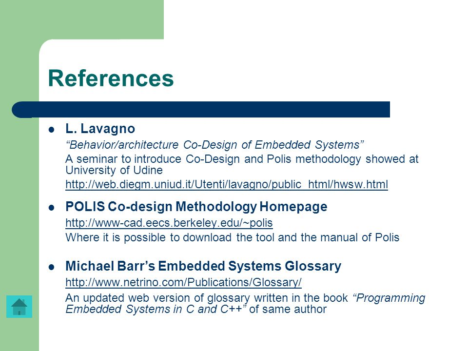 """References L. Lavagno """"Behavior/architecture Co-Design of Embedded Systems"""" A seminar to introduce Co-Design and Polis methodology showed at Universit"""