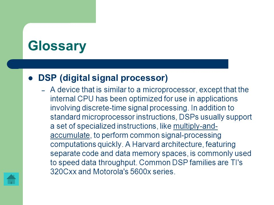 Glossary DSP (digital signal processor) – A device that is similar to a microprocessor, except that the internal CPU has been optimized for use in app