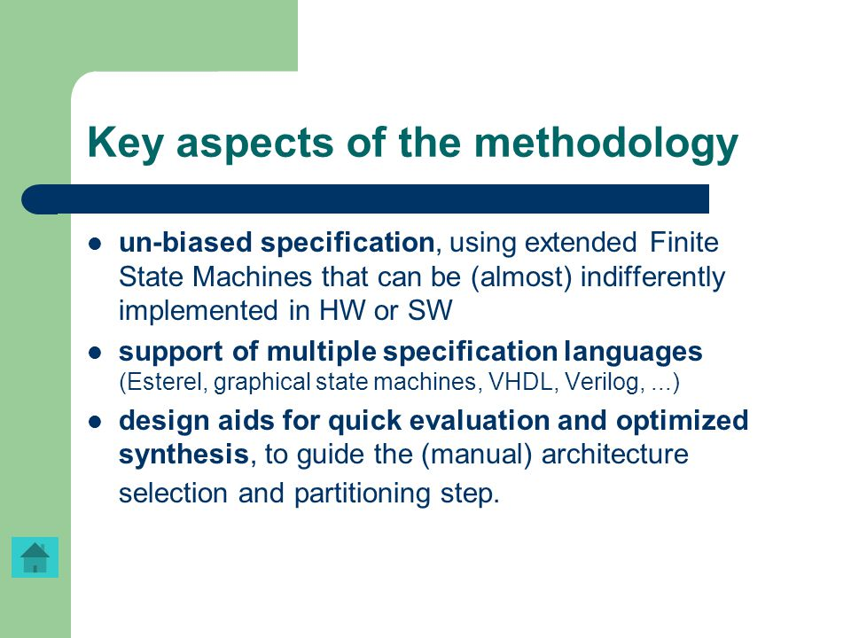 Key aspects of the methodology un-biased specification, using extended Finite State Machines that can be (almost) indifferently implemented in HW or S
