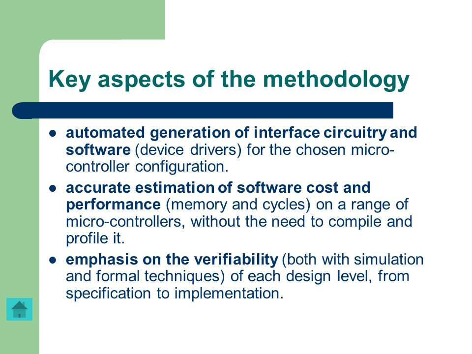 Key aspects of the methodology automated generation of interface circuitry and software (device drivers) for the chosen micro- controller configuratio