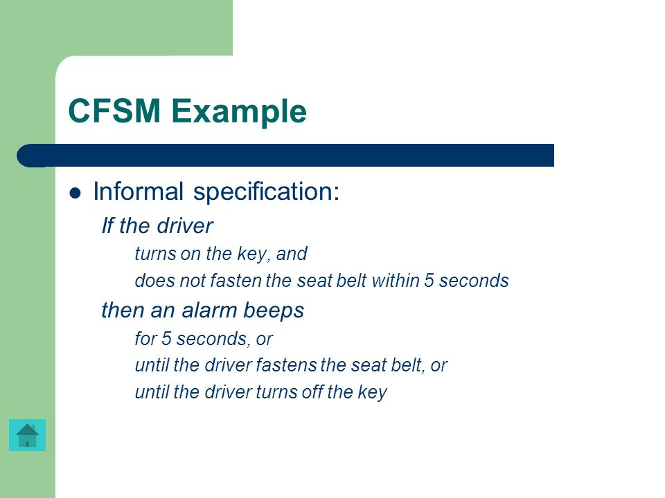 CFSM Example Informal specification: If the driver turns on the key, and does not fasten the seat belt within 5 seconds then an alarm beeps for 5 seco
