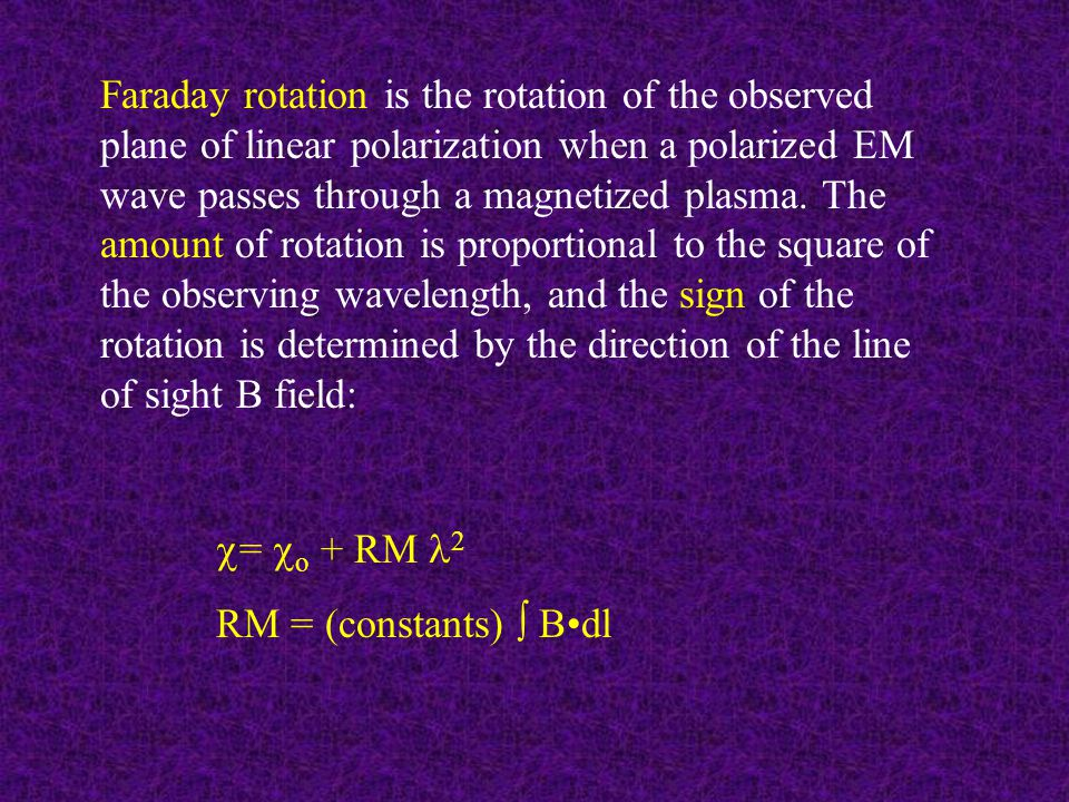 Faraday rotation is the rotation of the observed plane of linear polarization when a polarized EM wave passes through a magnetized plasma.