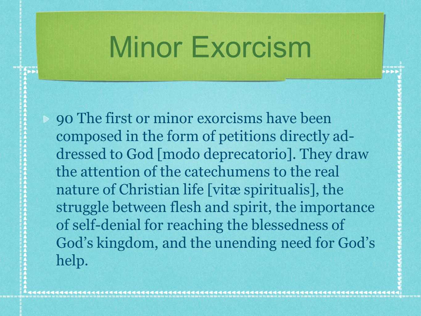 Minor Exorcism 90 The first or minor exorcisms have been composed in the form of petitions directly ad- dressed to God [modo deprecatorio].