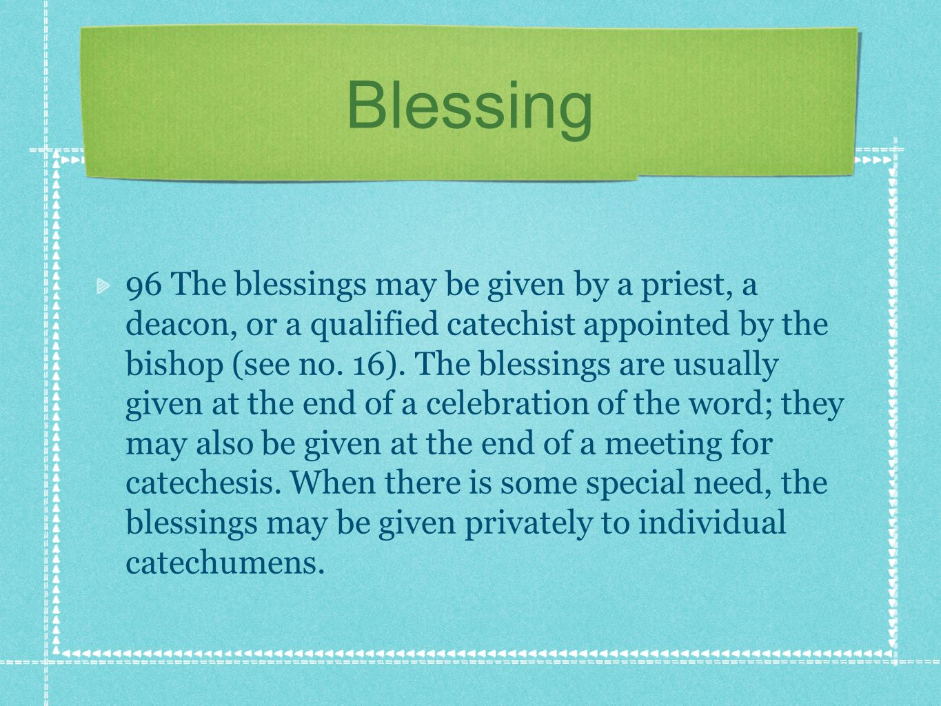 Blessing 96 The blessings may be given by a priest, a deacon, or a qualified catechist appointed by the bishop (see no.