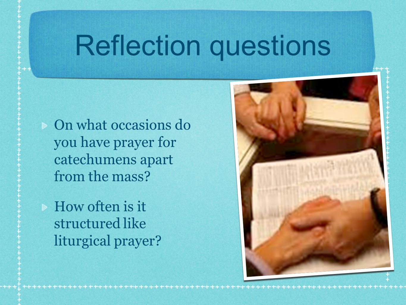 Reflection questions On what occasions do you have prayer for catechumens apart from the mass.