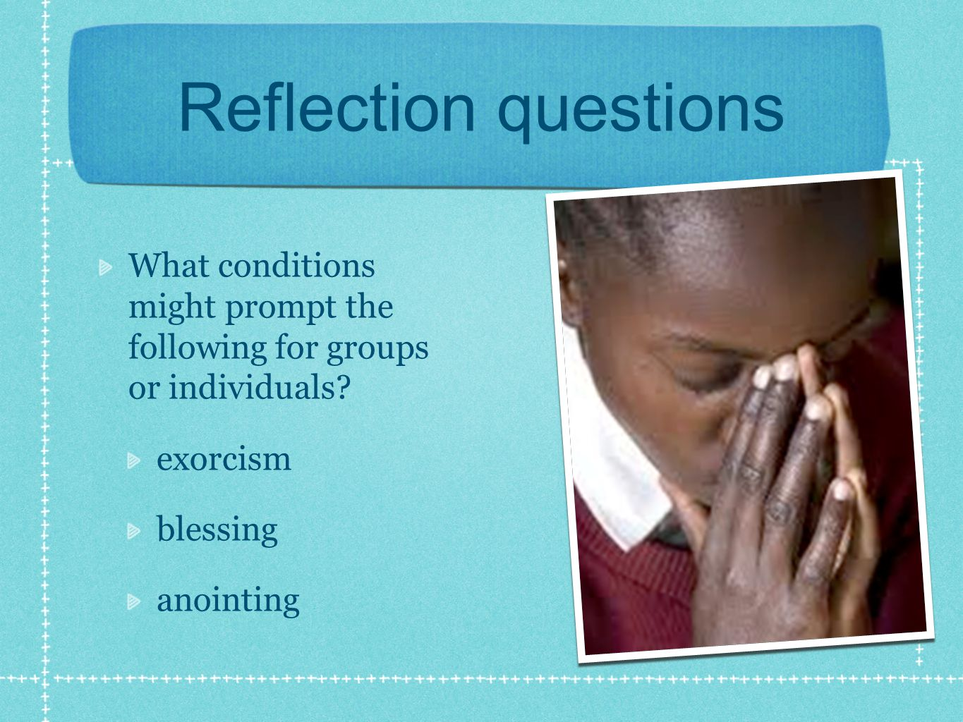 Reflection questions What conditions might prompt the following for groups or individuals.