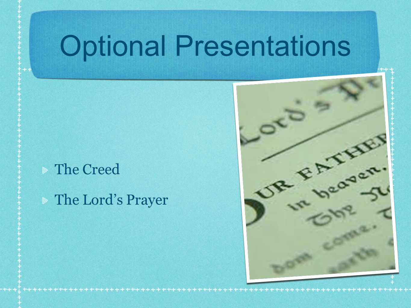 Optional Presentations The Creed The Lord's Prayer
