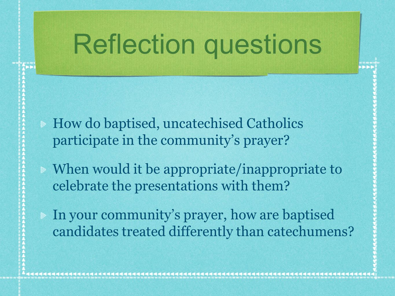 Reflection questions How do baptised, uncatechised Catholics participate in the community's prayer.