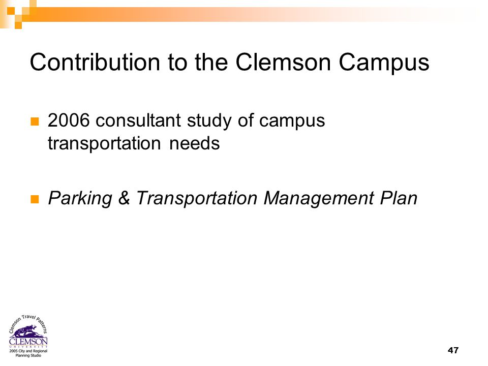 47 Contribution to the Clemson Campus 2006 consultant study of campus transportation needs Parking & Transportation Management Plan