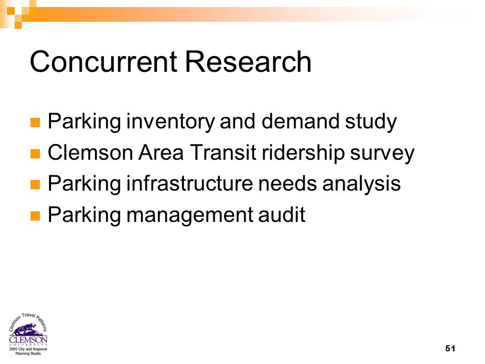 51 Concurrent Research Parking inventory and demand study Clemson Area Transit ridership survey Parking infrastructure needs analysis Parking management audit