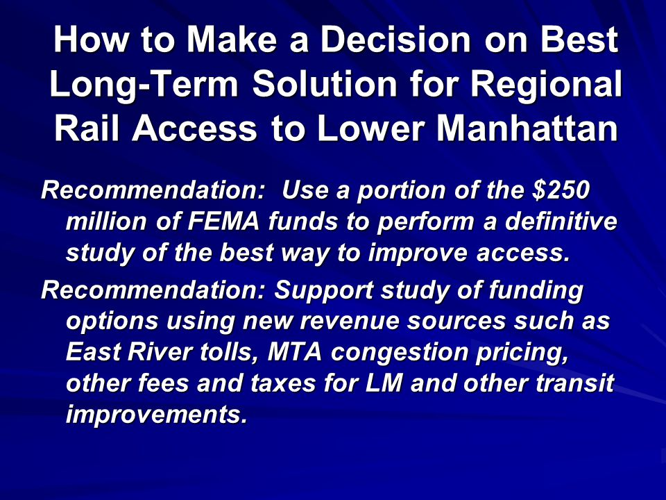 How to Make a Decision on Best Long-Term Solution for Regional Rail Access to Lower Manhattan Recommendation: Use a portion of the $250 million of FEM
