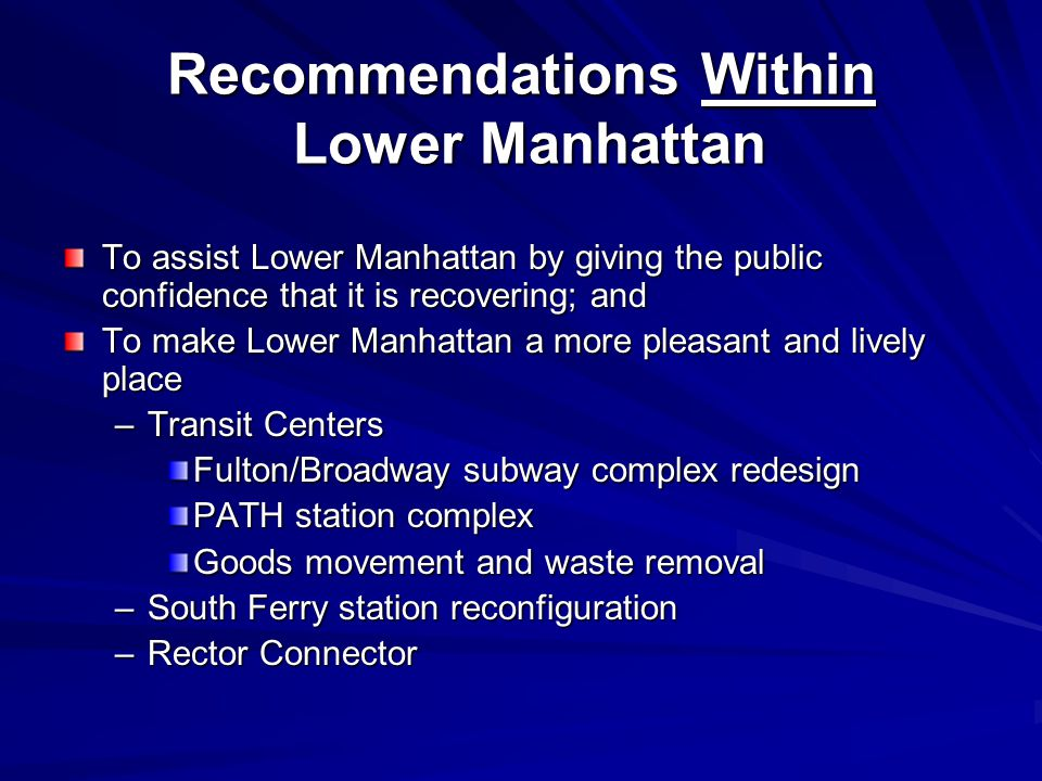 Recommendations Within Lower Manhattan To assist Lower Manhattan by giving the public confidence that it is recovering; and To make Lower Manhattan a