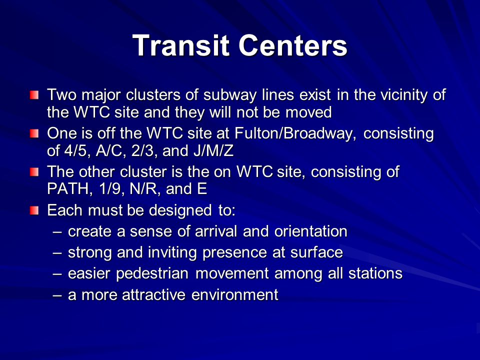 Transit Centers Two major clusters of subway lines exist in the vicinity of the WTC site and they will not be moved One is off the WTC site at Fulton/