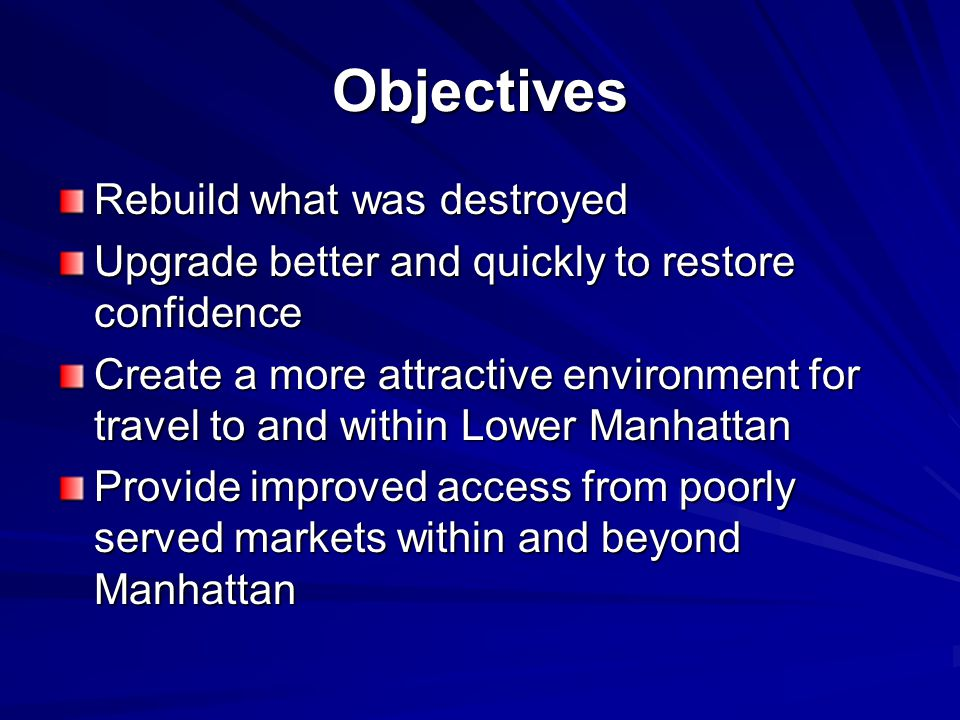 Objectives Rebuild what was destroyed Upgrade better and quickly to restore confidence Create a more attractive environment for travel to and within L