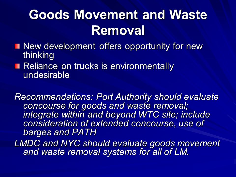 Goods Movement and Waste Removal New development offers opportunity for new thinking Reliance on trucks is environmentally undesirable Recommendations