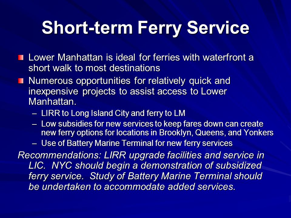 Short-term Ferry Service Lower Manhattan is ideal for ferries with waterfront a short walk to most destinations Numerous opportunities for relatively