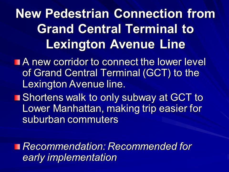 New Pedestrian Connection from Grand Central Terminal to Lexington Avenue Line A new corridor to connect the lower level of Grand Central Terminal (GC