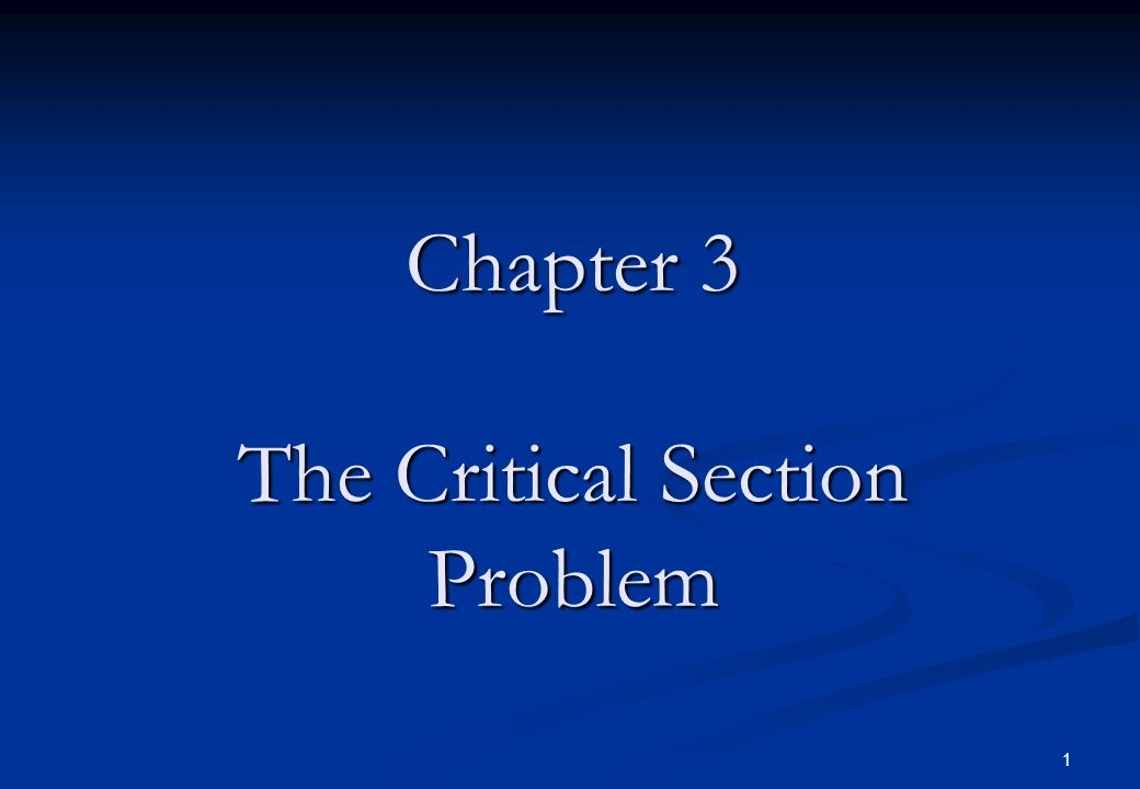 1 Chapter 3 The Critical Section Problem