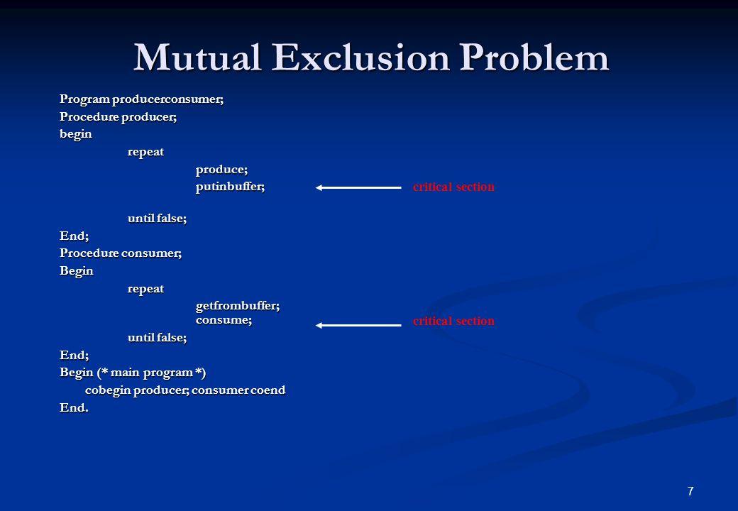 7 Mutual Exclusion Problem Program producerconsumer; Procedure producer; beginrepeatproduce;putinbuffer; until false; End; Procedure consumer; Beginre