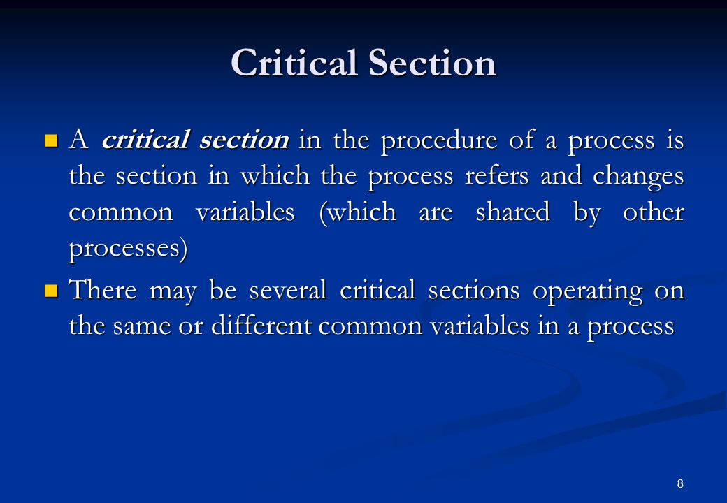 9 Rules to Form Critical Sections No two processes may be simultaneously inside their CS - (Rule of Mutual Exclusion) No two processes may be simultaneously inside their CS - (Rule of Mutual Exclusion) No assumptions are made about relative process speeds or number of CPUs - (Race Conditions) No assumptions are made about relative process speeds or number of CPUs - (Race Conditions) No process can remain inside a CS indefiniely (CS must be small in code and it's execution must take minimal time) - (Rule of Deadlock and Starvation) No process can remain inside a CS indefiniely (CS must be small in code and it's execution must take minimal time) - (Rule of Deadlock and Starvation) A process outside a CS should not block other processes - (Rule of Deadlock and Starvation) A process outside a CS should not block other processes - (Rule of Deadlock and Starvation) No process should wait forever before entering its CS (When a process leaves a CS, the process manager must activate a waiting process to enter its CS.