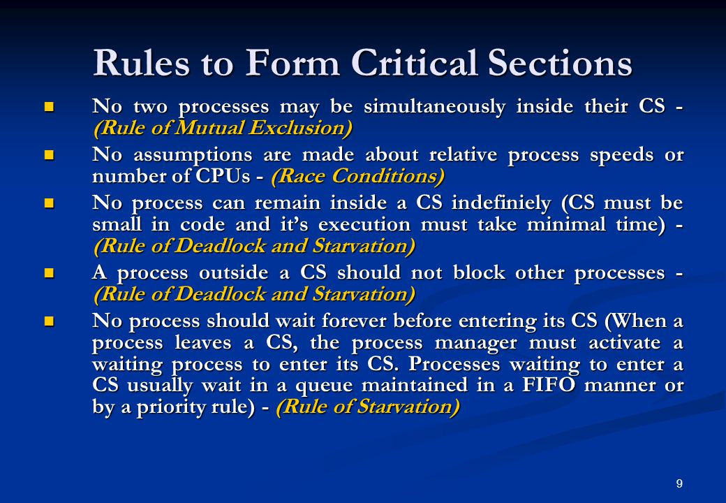 10 Correctness Specification Correctness specifications required for a solution are : Correctness specifications required for a solution are : Mutual exclusion : Statements from the critical sections of two or more processes must not be interleaved Mutual exclusion : Statements from the critical sections of two or more processes must not be interleaved Freedom from Deadlock : If some processes are trying to enter their critical sections, then one of them must eventually succeed Freedom from Deadlock : If some processes are trying to enter their critical sections, then one of them must eventually succeed Freedom from Starvation : If any process tries to enter its critical section, then that process must eventually succeed Freedom from Starvation : If any process tries to enter its critical section, then that process must eventually succeed