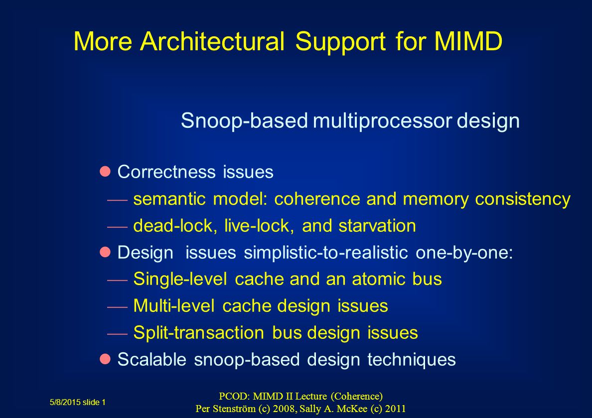 5/8/2015 slide 1 PCOD: MIMD II Lecture (Coherence) Per Stenström (c) 2008, Sally A.