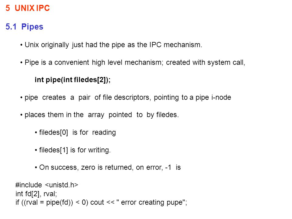 5 UNIX IPC 5.1 Pipes Unix originally just had the pipe as the IPC mechanism.