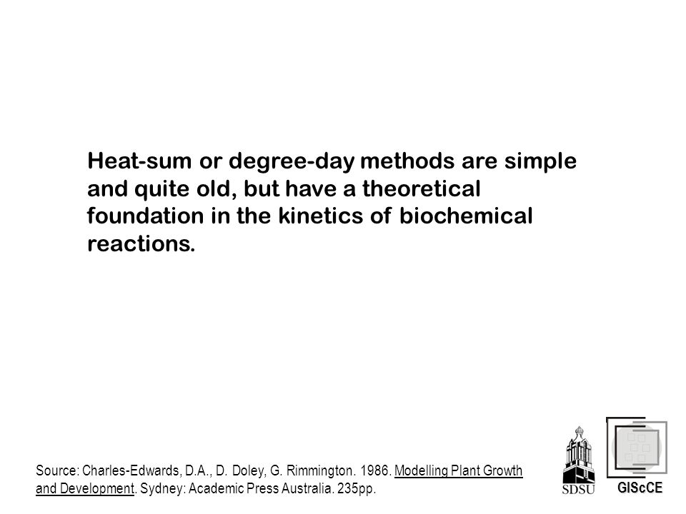 GIScCE Heat-sum or degree-day methods are simple and quite old, but have a theoretical foundation in the kinetics of biochemical reactions.