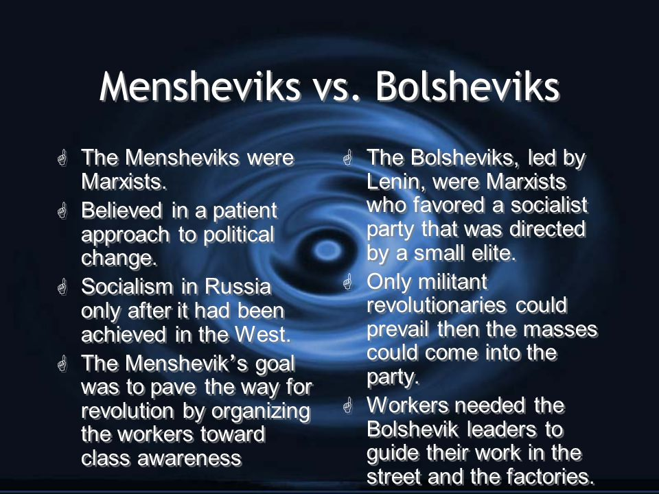 Mensheviks vs. Bolsheviks G The Mensheviks were Marxists. G Believed in a patient approach to political change. G Socialism in Russia only after it ha