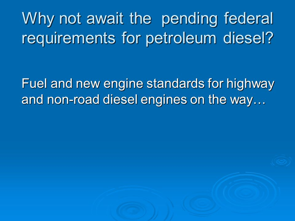 Why not await the pending federal requirements for petroleum diesel.