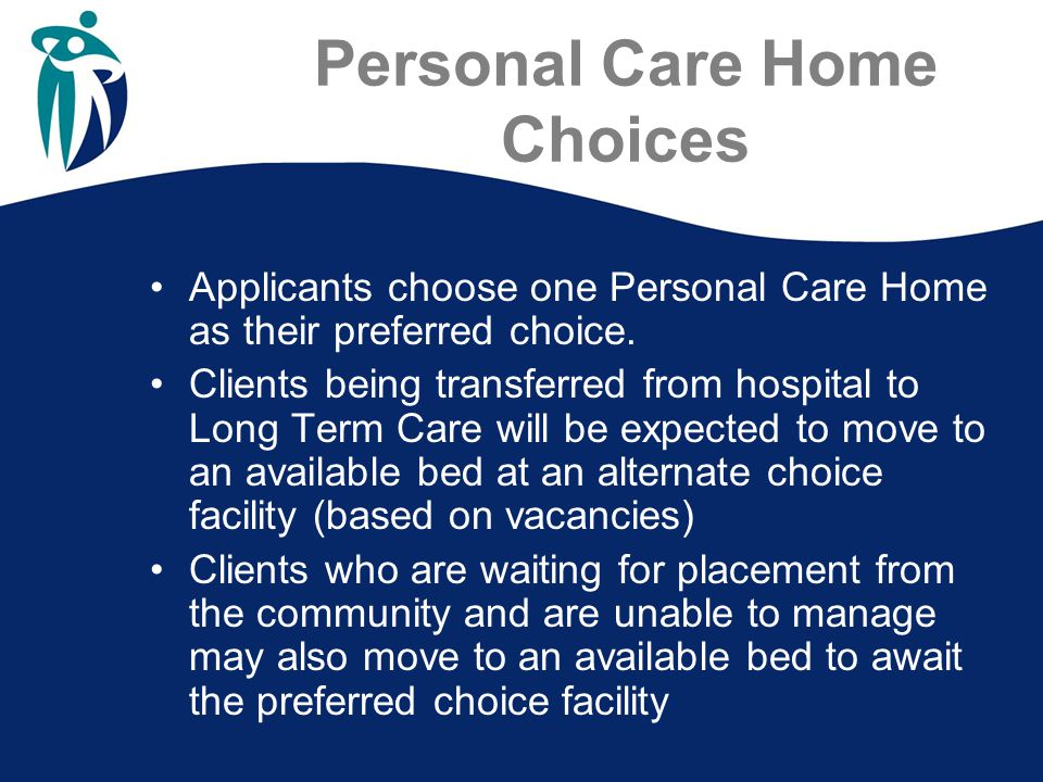 Personal Care Home Choices Applicants choose one Personal Care Home as their preferred choice.