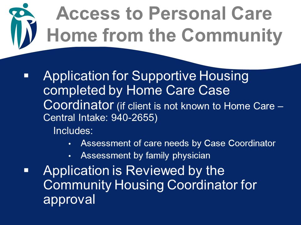 Access to Personal Care Home from the Community  Application for Supportive Housing completed by Home Care Case Coordinator (if client is not known t
