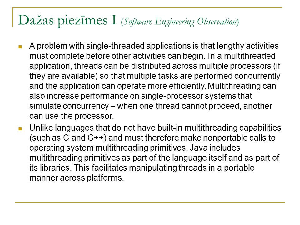 Dažas piezīmes I (Software Engineering Observation) A problem with single-threaded applications is that lengthy activities must complete before other activities can begin.