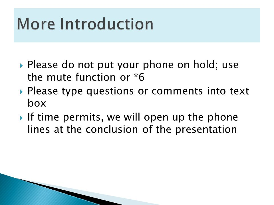  Please do not put your phone on hold; use the mute function or *6  Please type questions or comments into text box  If time permits, we will open up the phone lines at the conclusion of the presentation
